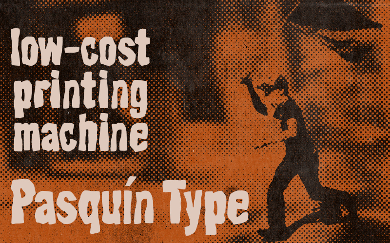 AD Pasquín Type - Inspired by low-cost printing machines